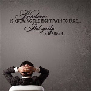 Wisdom is knowing the right path to take… Integrity is taking it. - Vinyl Wall Decal - Wall Quote - Wall Decor