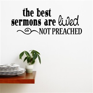 The best sermons are lived not preached - Vinyl Wall Decal - Wall Quote - Wall Decor