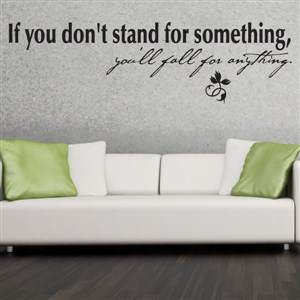 If you don't stand for something, you'll fall for anything. - Vinyl Wall Decal - Wall Quote - Wall Decor
