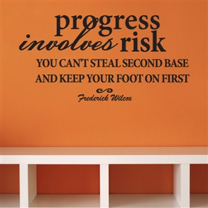 Progress involves risk. You can't steal second base - Frederick Wilcox - Vinyl Wall Decal - Wall Quote - Wall Decor