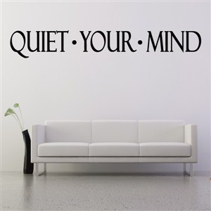 Quiet Your Mind - Vinyl Wall Decal - Wall Quote - Wall Decor