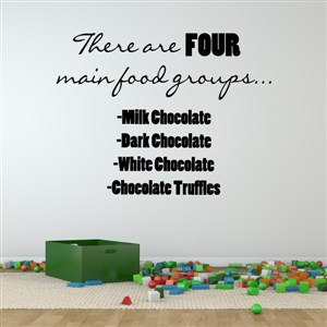 There are four main food groups… milk chocolate, dark chocolate - Vinyl Wall Decal - Wall Quote - Wall Decor