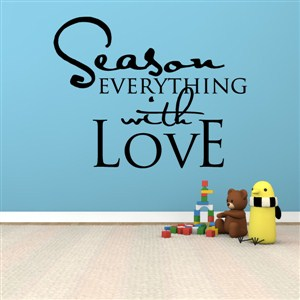 Season everything with love - Vinyl Wall Decal - Wall Quote - Wall Decor