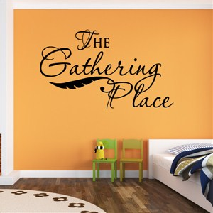The gathering place - Vinyl Wall Decal - Wall Quote - Wall Decor
