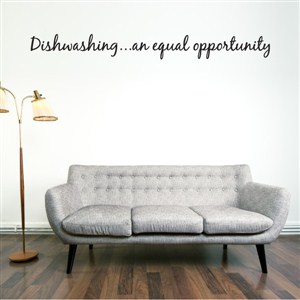 Dishwashing … an equal opportunity - Vinyl Wall Decal - Wall Quote - Wall Decor