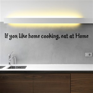 If you like home cooking, eat at Home - Vinyl Wall Decal - Wall Quote - Wall Decor