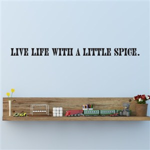 Live life with a little spice. - Vinyl Wall Decal - Wall Quote - Wall Decor