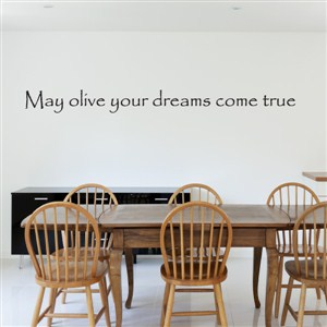 May olive your dreams come true - Vinyl Wall Decal - Wall Quote - Wall Decor