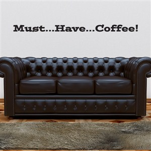 Must…Have…Coffee! - Vinyl Wall Decal - Wall Quote - Wall Decor