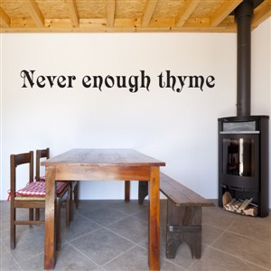 Never enough thyme - Vinyl Wall Decal - Wall Quote - Wall Decor