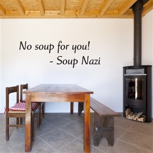 No soup for you! - Soup Nazi - Vinyl Wall Decal - Wall Quote - Wall Decor