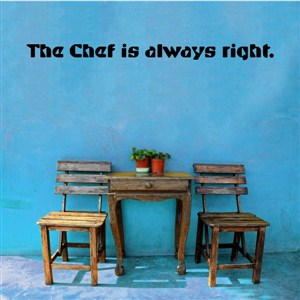 The chef is always right. - Vinyl Wall Decal - Wall Quote - Wall Decor