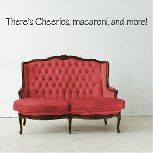 There's Cheerios, macaroni, and more! - Vinyl Wall Decal - Wall Quote - Wall Decor