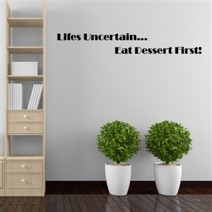 Lifes uncertain… eat dessert first! - Vinyl Wall Decal - Wall Quote - Wall Decor