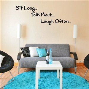 Sit long… Talk much… Laugh often… - Vinyl Wall Decal - Wall Quote - Wall Decor