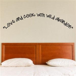 Love and cook with wild abandon - Vinyl Wall Decal - Wall Quote - Wall Decor