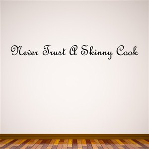 Never trust a skinny cook - Vinyl Wall Decal - Wall Quote - Wall Decor