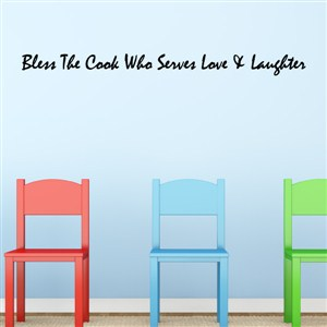 Bless the cook who serves love & laughter - Vinyl Wall Decal - Wall Quote - Wall Decor