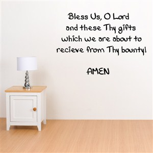 Bless us, O Lord and these Thy gifts which we are about to receive - Vinyl Wall Decal - Wall Quote - Wall Decor