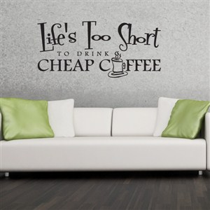 Life's too short to drink cheap coffee! - Vinyl Wall Decal - Wall Quote - Wall Decor