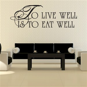 To live well is to eat well - Vinyl Wall Decal - Wall Quote - Wall Decor