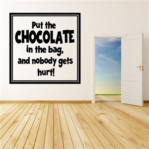 Put the chocolate in the bag, and nobody gets hurt! - Vinyl Wall Decal - Wall Quote - Wall Decor