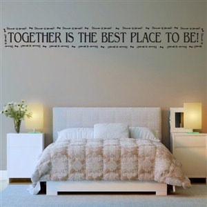 Together is the best place to be - Vinyl Wall Decal - Wall Quote - Wall Decor