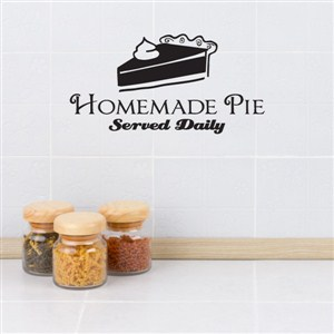 Homemade Pie served daily - Vinyl Wall Decal - Wall Quote - Wall Decor