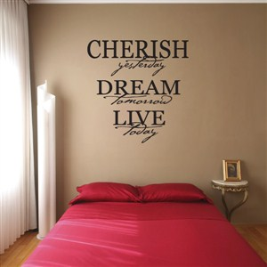 Cherish yesterday Dream tomorrow Live today - Vinyl Wall Decal - Wall Quote - Wall Decor
