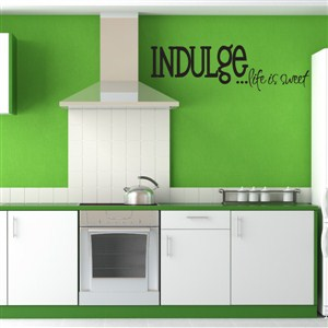 Indulge Life is sweet - Vinyl Wall Decal - Wall Quote - Wall Decor