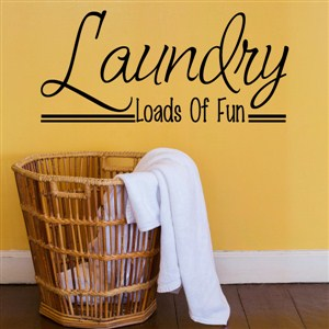 Laundry loads of fun - Vinyl Wall Decal - Wall Quote - Wall Decor