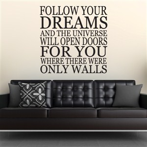 Follow your dreams and the universe will open doors for you - Vinyl Wall Decal - Wall Quote - Wall Decor
