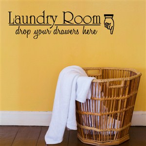 Laundry room drop your drawers here - Vinyl Wall Decal - Wall Quote - Wall Decor