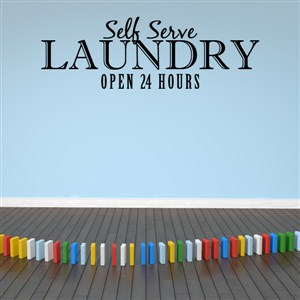 Self Serve Laundry Open 24 Hours - Vinyl Wall Decal - Wall Quote - Wall Decor