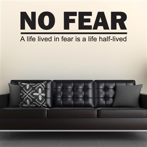 No fear A life lived in fear is a life half-lived - Vinyl Wall Decal - Wall Quote - Wall Decor