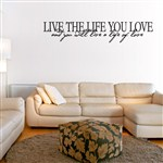 Live the life you love and you will live a life of love - Vinyl Wall Decal - Wall Quote - Wall Decor