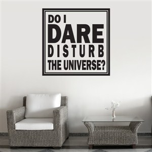 Do I dare disturb the universe? - Vinyl Wall Decal - Wall Quote - Wall Decor