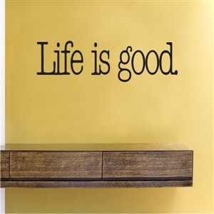 Life is good. - Vinyl Wall Decal - Wall Quote - Wall Decor