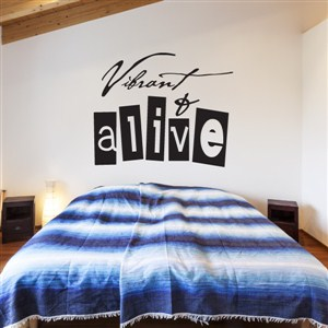 Vibrant & Alive - Vinyl Wall Decal - Wall Quote - Wall Decor