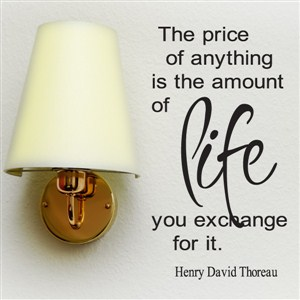 The price of anything is the amount of life you exchange - Henry David Thoreau - Vinyl Wall Decal - Wall Quote - Wall Decor