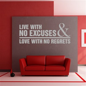 Live with no excuses & love with no regrets - Vinyl Wall Decal - Wall Quote - Wall Decor