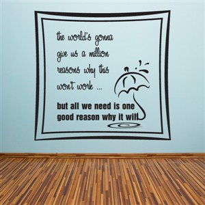 The world's gonna give us a million reasons why this won't work… - Vinyl Wall Decal - Wall Quote - Wall Decor