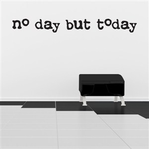 No day but today - Vinyl Wall Decal - Wall Quote - Wall Decor