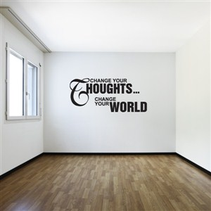 Change your thoughts… Change your world - Vinyl Wall Decal - Wall Quote - Wall Decor