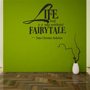 Life itself is a most wonderful fairy tale - Hans Christian Andersen - Vinyl Wall Decal - Wall Quote - Wall Decor