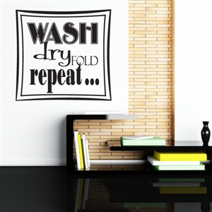 Wash Dry Fold Repeat… - Vinyl Wall Decal - Wall Quote - Wall Decor