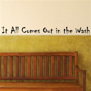 It all comes out in the wash - Vinyl Wall Decal - Wall Quote - Wall Decor