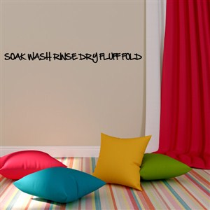 Soak Wash Rinse Dry Fluff Fold - Vinyl Wall Decal - Wall Quote - Wall Decor