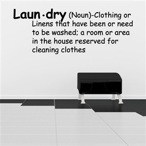 Definition - Laundry (n) Clothing or linens that have or need to be washed - Vinyl Wall Decal - Wall Quote - Wall Decor