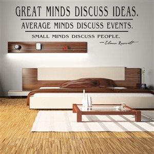Great minds discuss ideas. Average minds discuss events - Eleanor Roosevelt - Vinyl Wall Decal - Wall Quote - Wall Decor